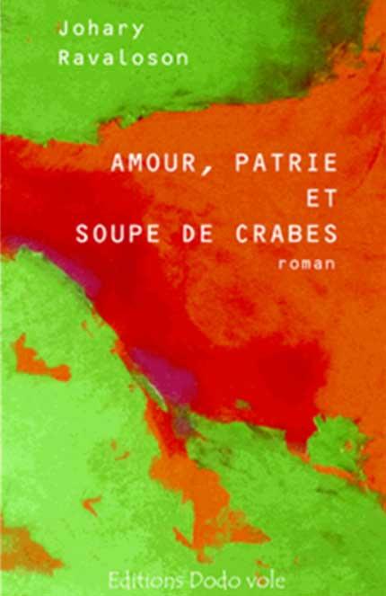 Amour, patrie et soupe de crabes - Johary Ravaloson